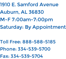 1910 E. Samford Avenue Auburn, AL 36830 M-F 7:00am-7:00pm Saturday: By Appointment  Toll Free: 888-588-5185 Phone: 334-539-5700 Fax: 334-539-5704